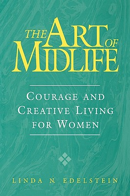 The Art of Midlife: Courage and Creative Living for Women, Edelstein, Linda N.