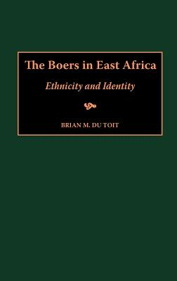 The Boers in East Africa: Ethnicity and Identity, du Toit, Brian M.