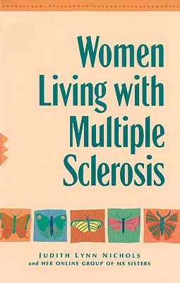 Women Living with Multiple Sclerosis: Conversations on Living, Laughing and Coping, Judity Lynn Nichols