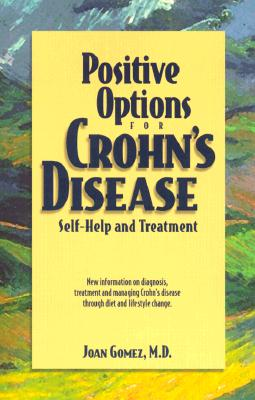 Positive Options for Crohn's Disease: Self-Help and Treatment, Gomez, M.D. Joan