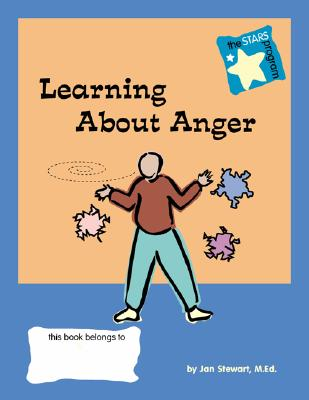 Learning About Anger (The STARS LifeSkills Program) (Stars-Steps to Achieving Real-Life Skills Series), Jan Stewart