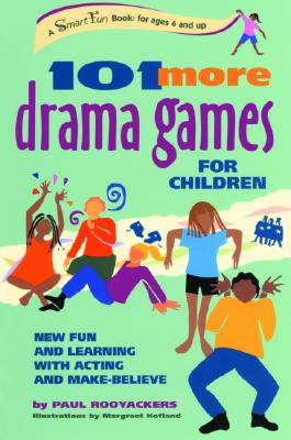 Image for 101 More Drama Games for Children: New Fun and Learning with Acting and Make-Believe (SmartFun Activity Books)
