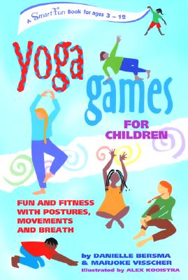 Yoga Games for Children: Fun and Fitness with Postures, Movements and Breath, Danielle Bersma  (Author), Marjoke Visscher (Author), Alex Kooistra (Illustrator)