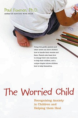 Image for The Worried Child: Recognizing Anxiety in Children and Helping Them Heal