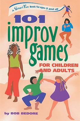 101 Improv Games for Children and Adults, Bedore, Bob