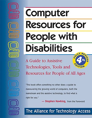 Image for Computer Resources for People with Disabilities: A Guide to Assistive Technologies, Tools and Resources for People of All Ages