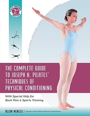 Image for The Complete Guide to Joseph H. Pilates' Techniques of Physical Conditioning: With Special Help for Back Pain and Sports Training
