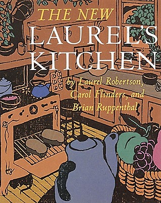 The New Laurel's Kitchen, Robertson, Laurel; Flinders, Carol L.; Ruppenthal, Brian