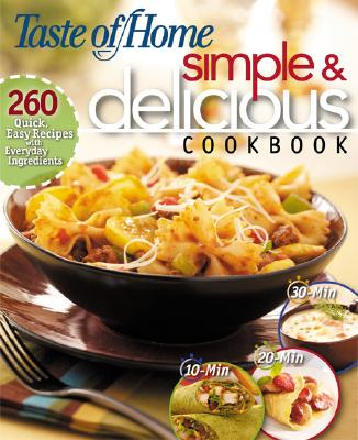 Simple & Delicious Cookbook: 242 Quick, Easy Recipes Ready in 10, 20, or 30 Minutes, Taste Of Home