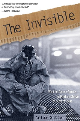 Image for Invisible: What the Church Can Do to Find and Serve the Least of These