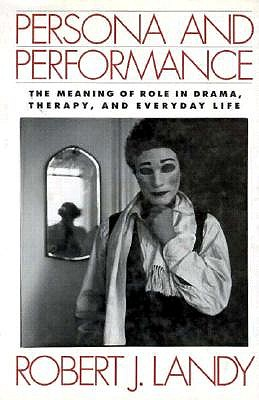 Image for Persona and Performance: The Meaning of Role in Drama, Therapy, and Everyday Life