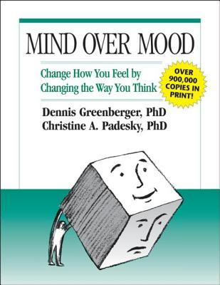 Mind Over Mood: Change How You Feel by Changing the Way You Think, Greenberger, Dennis; Padesky, Christine A.