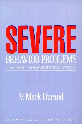 Severe Behavior Problems: A Functional Communication Training Approach (Treatment Manuals for Practitioners), Durand, V. Mark