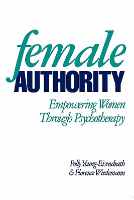 Image for Female Authority: Empowering Women through Psychotherapy
