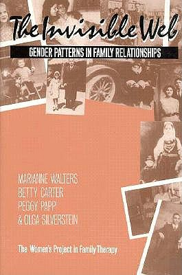 The Invisible Web: Gender Patterns in Family Relationships, Walters, Marianne;Silverstein, Olga;Carter, Betty;Papp, Peggy