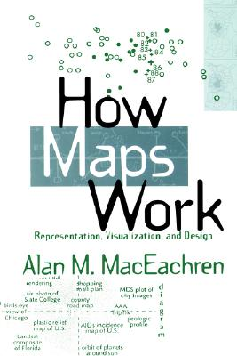 How Maps Work: Representation, Visualization, and Design, MacEachren PhD, Alan M.