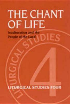 The Chant of Life: Inculturation and the People of the Land (Liturgical Studies (Standing Commission on Liturgy and Music, Episcopal Church, No. 4)