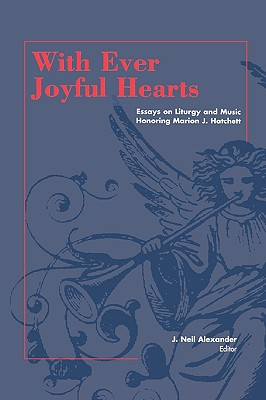 With Ever Joyful Hearts: Essays on Liturgy and Music Honoring Marion J. Hatchett, Alexander, J. Neil (editor)
