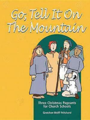 Go, Tell It on the Mountain: Three Christmas Pageants for Church Schools, Pritchard, Gretchen Wolff