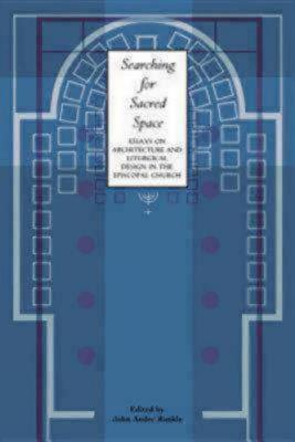 Image for Searching for Sacred Space: Essays on Architecture and Liturgical Design in the Episcopal Church