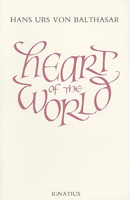 Heart of the World, Hans Urs von Balthasar