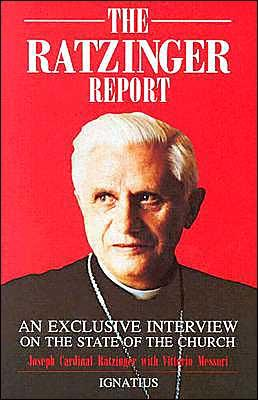 Ratzinger Report: An Exclusive Interview on the State of the Church, JOSEPH CARDINAL RATZINGER, VITTORIO MESSORI