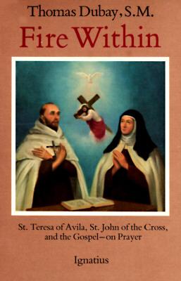 Image for Fire Within: St. Teresa of Avila, St. John of the Cross, and the Gospel-On Prayer