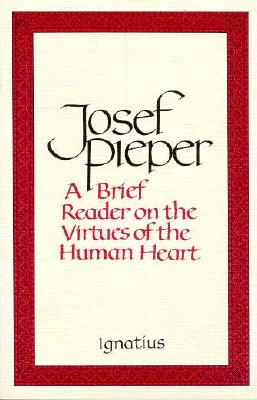A Brief Reader on the Virtues of the Human Heart, JOSEF PIEPER