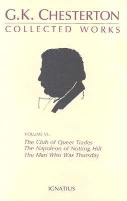 Collected Works of G. K. Chesterton, Volume 6: The Man Who Was Thursday; The Club of Queer Trades ; The Napoleon of Notting Hill, G. K. CHESTERTON