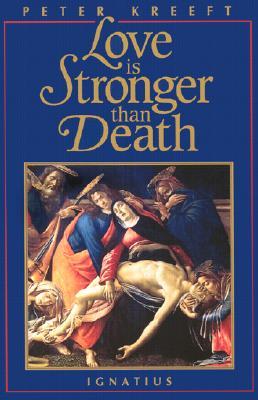 Love Is Stronger Than Death, PETER J. KREEFT