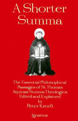 A Shorter Summa: The Essential Philosophical Passages of Saint Thomas Aquinas' Summa Theologica, Kreeft, Peter