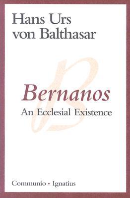 Bernanos: An Ecclesial Existence, HANS URS VON BALTHASAR BALTHASAR
