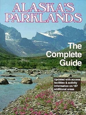 Alaska's Parklands : The Complete Guide, Simmerman, Nancy