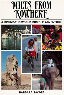 "Miles from Nowhere : A Round the World Bicycle Adventure, ""SAVAGE, BARBARA"""