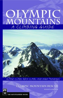 Olympic Mountains: A Climbing Guide, Alpine Climbs, Rock Climbs, and High Traverses 4th Edition, Olympic Mountain Rescue