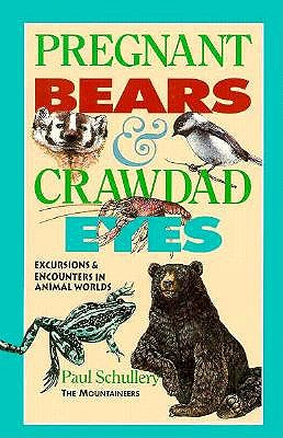 Pregnant Bears and Crawdad Eyes: Excursions and Encounters in Animal Worlds, Schullery, Paul
