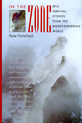 In the Zone: Epic Survival Stories from the Mountaineering World, Potterfield, Peter