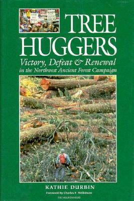 Tree Huggers: Victory, Defeat & Renewal in the Northwest Ancient Forest Campaign, Durbin, Kathie
