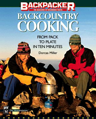 """Backcountry Cooking : From Pack to Plate in 10 Minutes, """"MILLER, DORCAS S."""""""