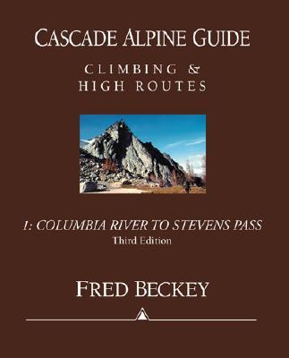 Image for Cascade Alpine Guide: Climbing and High Routes: Vol 1- Columbia River to Stevens Pass (3rd Ed.)