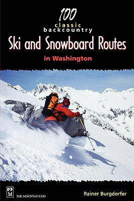 100 Classic Backcountry Ski & Snowboard Routes in Washington, Burgdorfer, Rainer