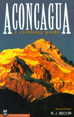 Aconcagua: A Climbing Guide, Second Edition, Secor, R. J.; Hopkins, Ralph Lee