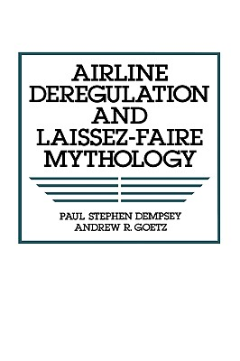 Image for Airline Deregulation and Laissez-Faire Mythology (Humanities; 846)