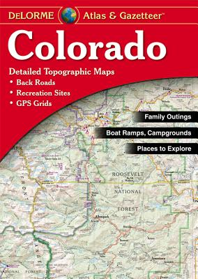 Colorado Atlas and Gazetteer, DeLorme Mapping Company [Editor]