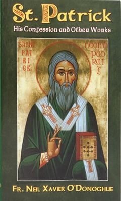 Saint Patrick: His Confession and Other Works, Fr. Neil Xavier O' Donoghue