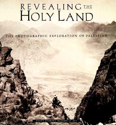 Revealing the Holy Land: The Photographic Exploration of Palestine, Howe, Kathleen Stewart