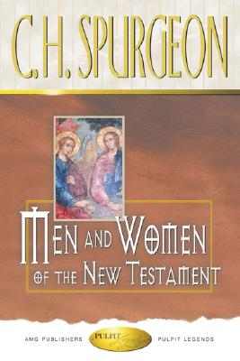 Men and Women of the New Testament (Pulpit Legends Collection), C. H. Spurgeon