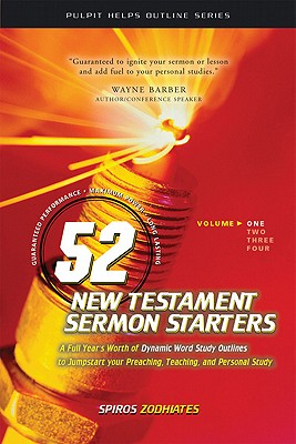 52 New Testament Sermon Starters Book One (Pulpit Helps Outline Series), Zodhiates, Dr. Spiros