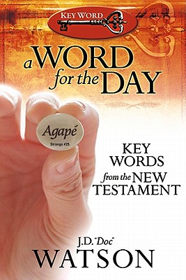 A Word for the Day: Key Words from the New Testament, J. D. Watson