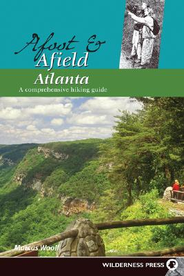 Afoot & Afield Atlanta: A Comprehensive Hiking Guide (Afoot and Afield) (Paperback), Woolf, Marcus